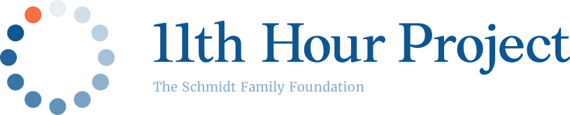 11th Hour Project. The Schmidt Family Foundation